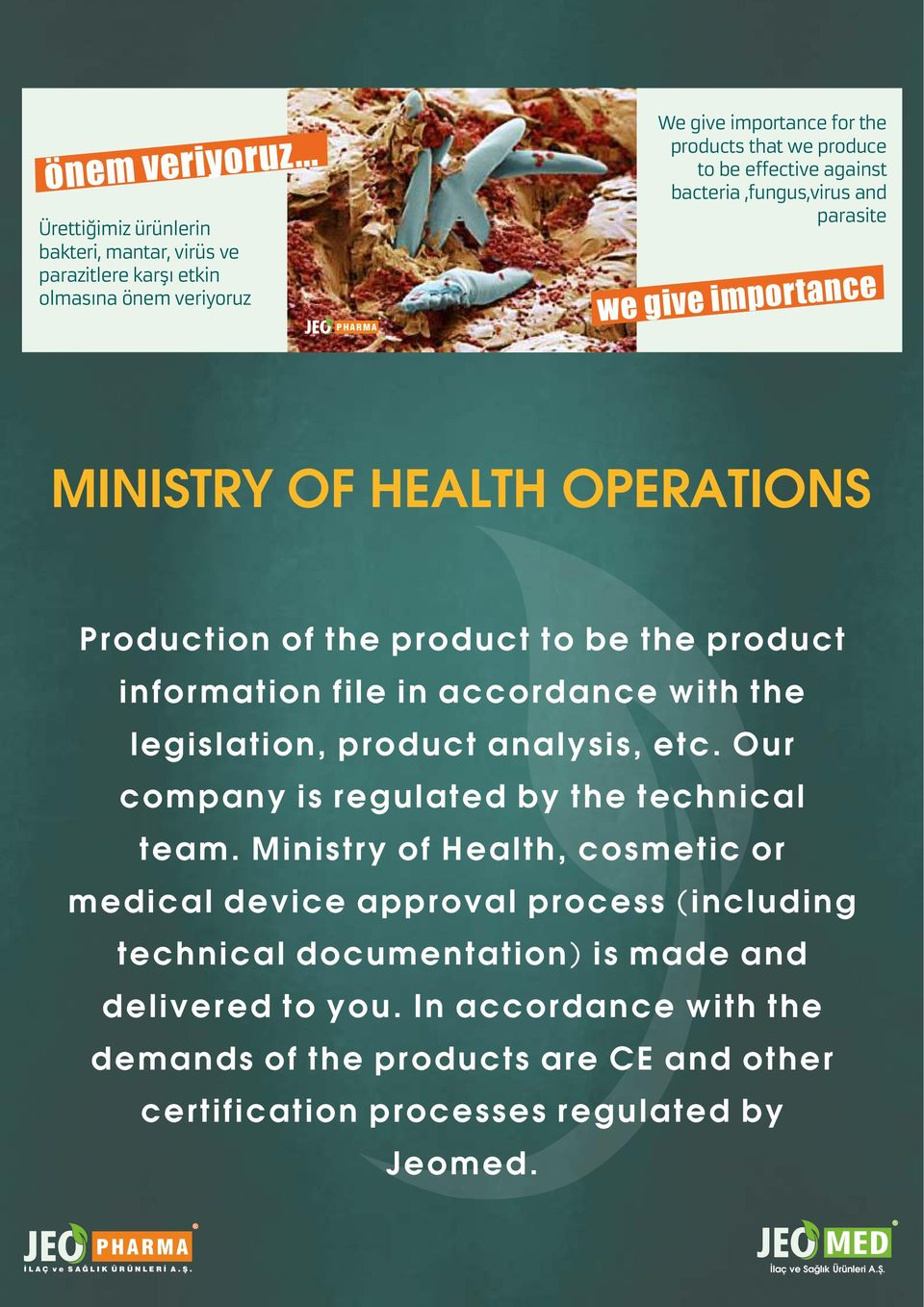 against bacteria,fungus,virus and parasite we give importance MINISTRY OF HEALTH OPERATIONS Production of the product to be the product information file in accordance