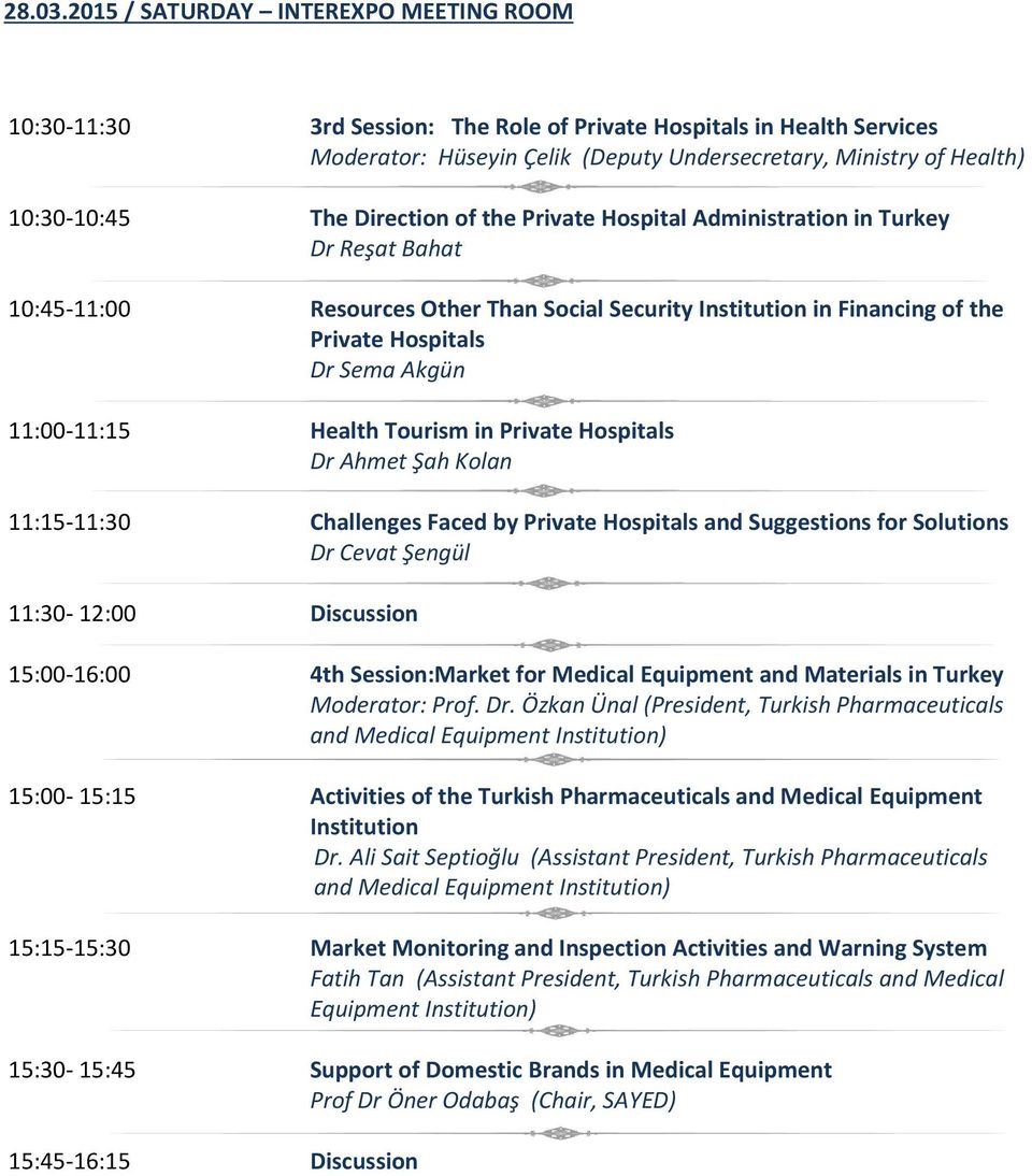 Direction of the Private Hospital Administration in Turkey Dr Reşat Bahat 10:45-11:00 Resources Other Than Social Security Institution in Financing of the Private Hospitals Dr Sema Akgün 11:00-11:15