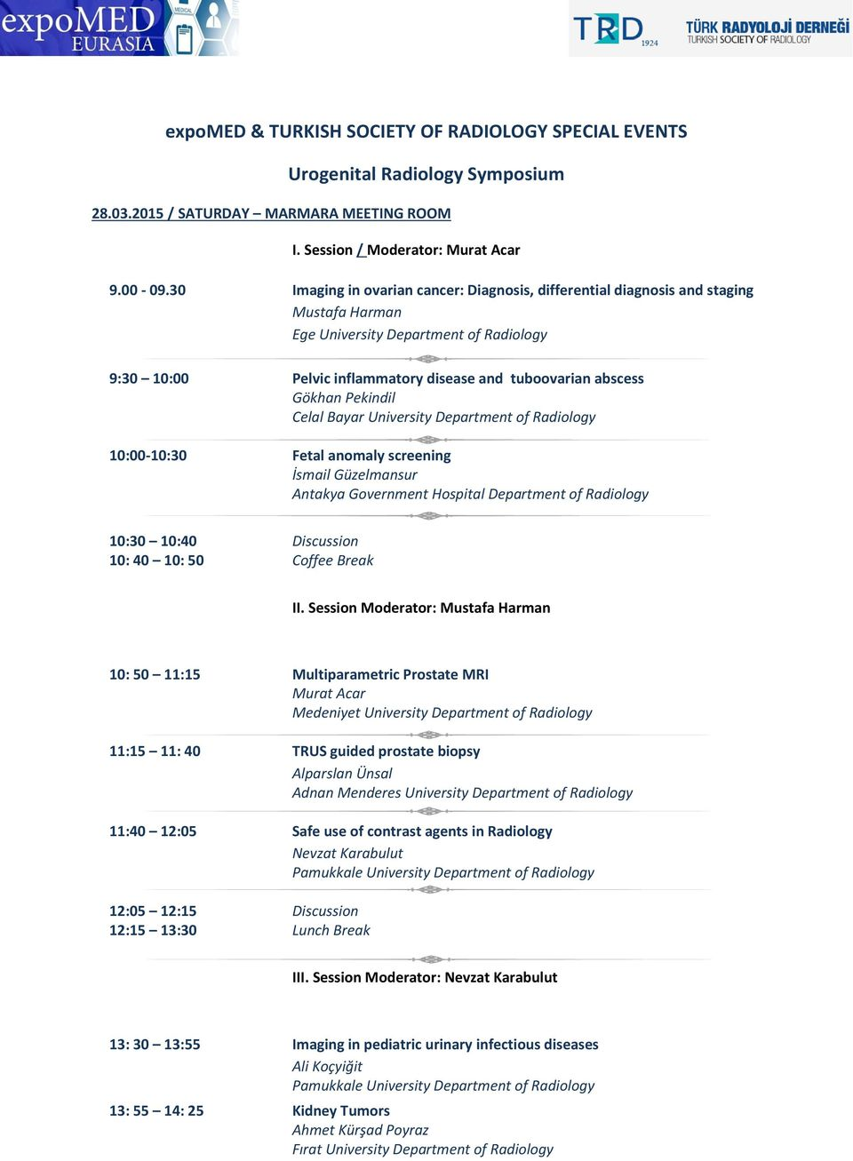 Pekindil Celal Bayar University Department of Radiology 10:00-10:30 Fetal anomaly screening İsmail Güzelmansur Antakya Government Hospital Department of Radiology 10:30 10:40 10: 40 10: 50 Discussion