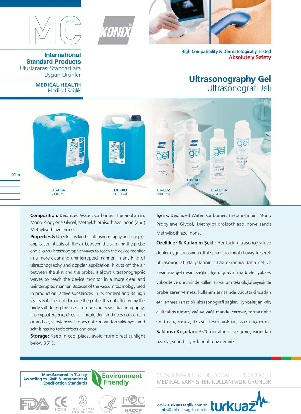 Properties & Use: In any kind of ultrasonography and doppler application, it cuts off the air between the skin and the probe and allows ultrasonographic waves to reach the device monitor in a more