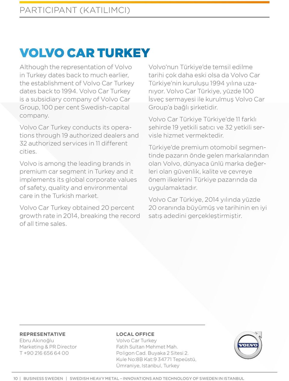 Volvo Car Turkey conducts its operations through 19 authorized dealers and 32 authorized services in 11 different cities.