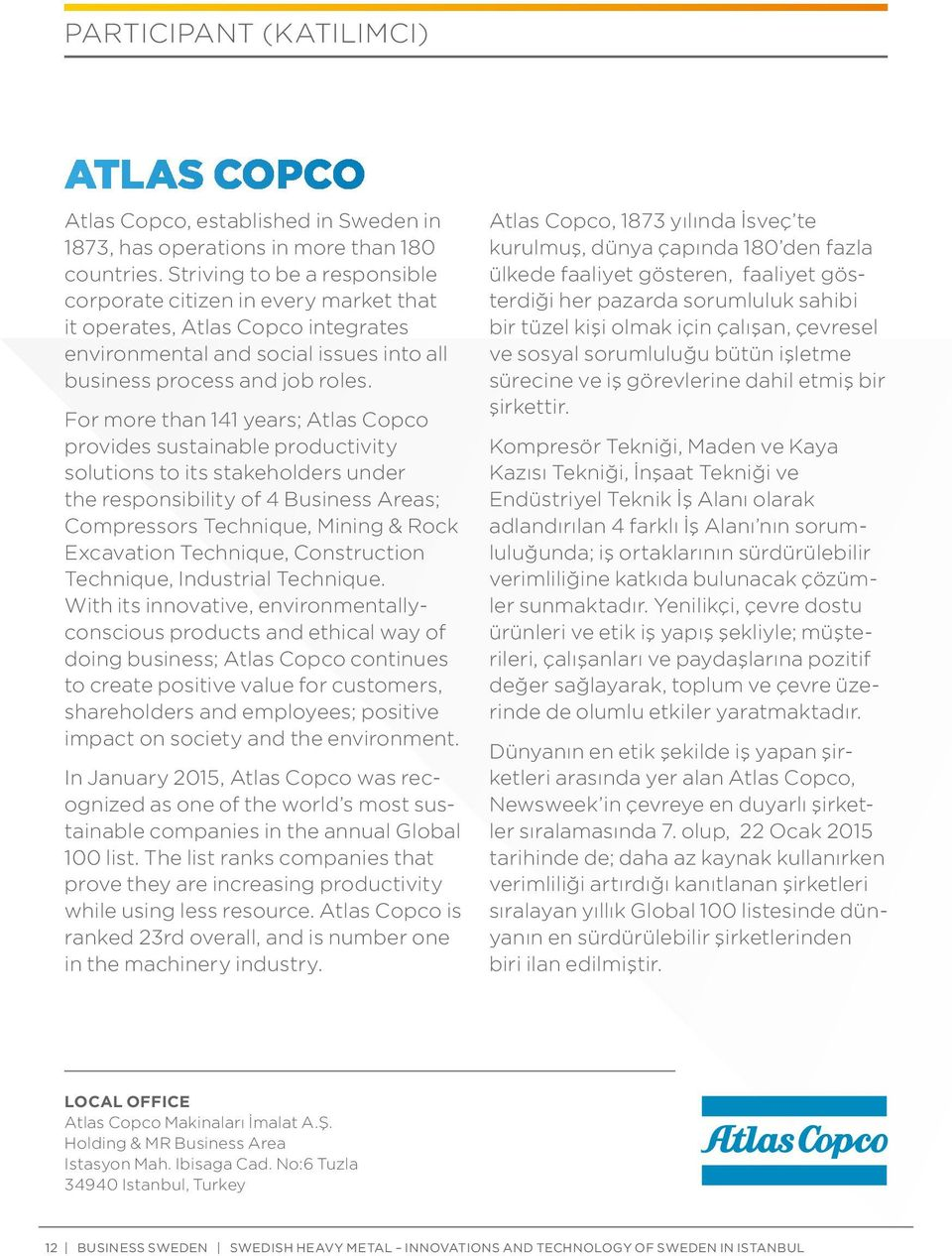 For more than 141 years; Atlas Copco provides sustainable productivity solutions to its stakeholders under the responsibility of 4 Business Areas; Compressors Technique, Mining & Rock Excavation