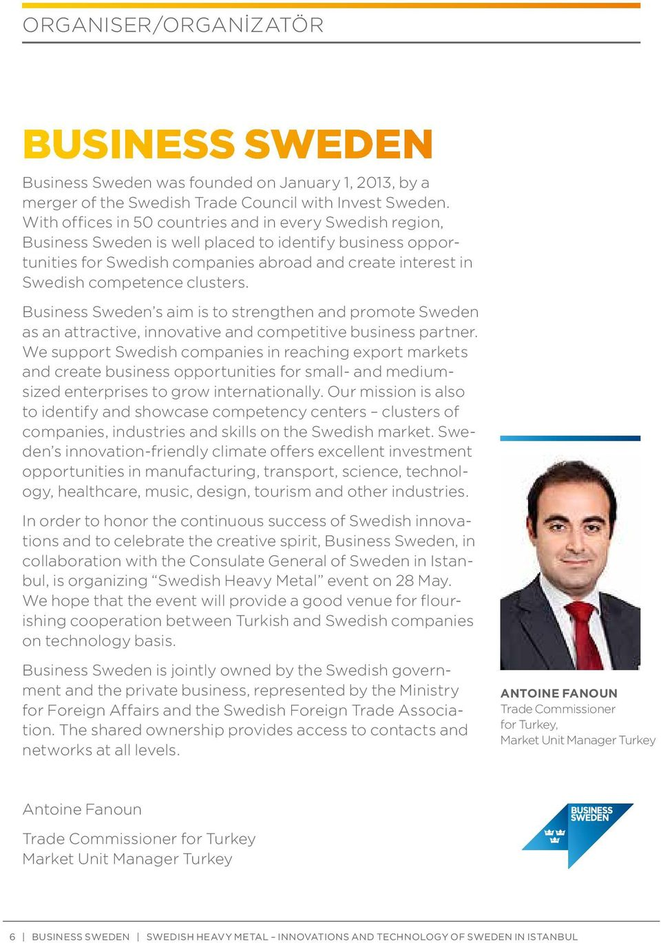 clusters. Business Sweden s aim is to strengthen and promote Sweden as an attractive, innovative and competitive business partner.