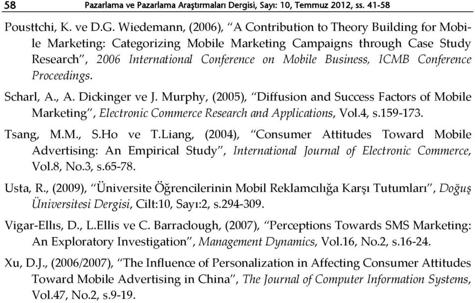 Conference Proceedings. Scharl, A., A. Dickinger ve J. Murphy, (2005), Diffusion and Success Factors of Mobile Marketing, Electronic Commerce Research and Applications, Vol.4, s.159-173. Tsang, M.M., S.