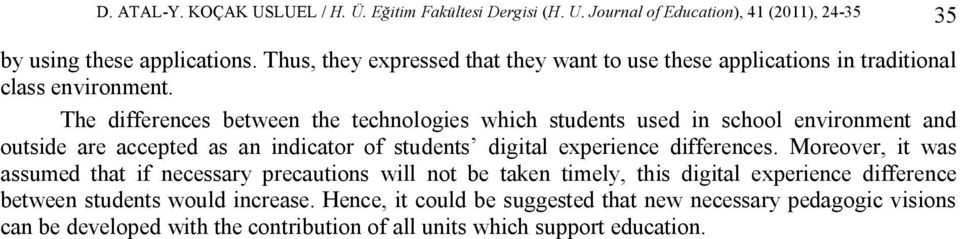 The differences between the technologies which students used in school environment and outside are accepted as an indicator of students digital experience differences.