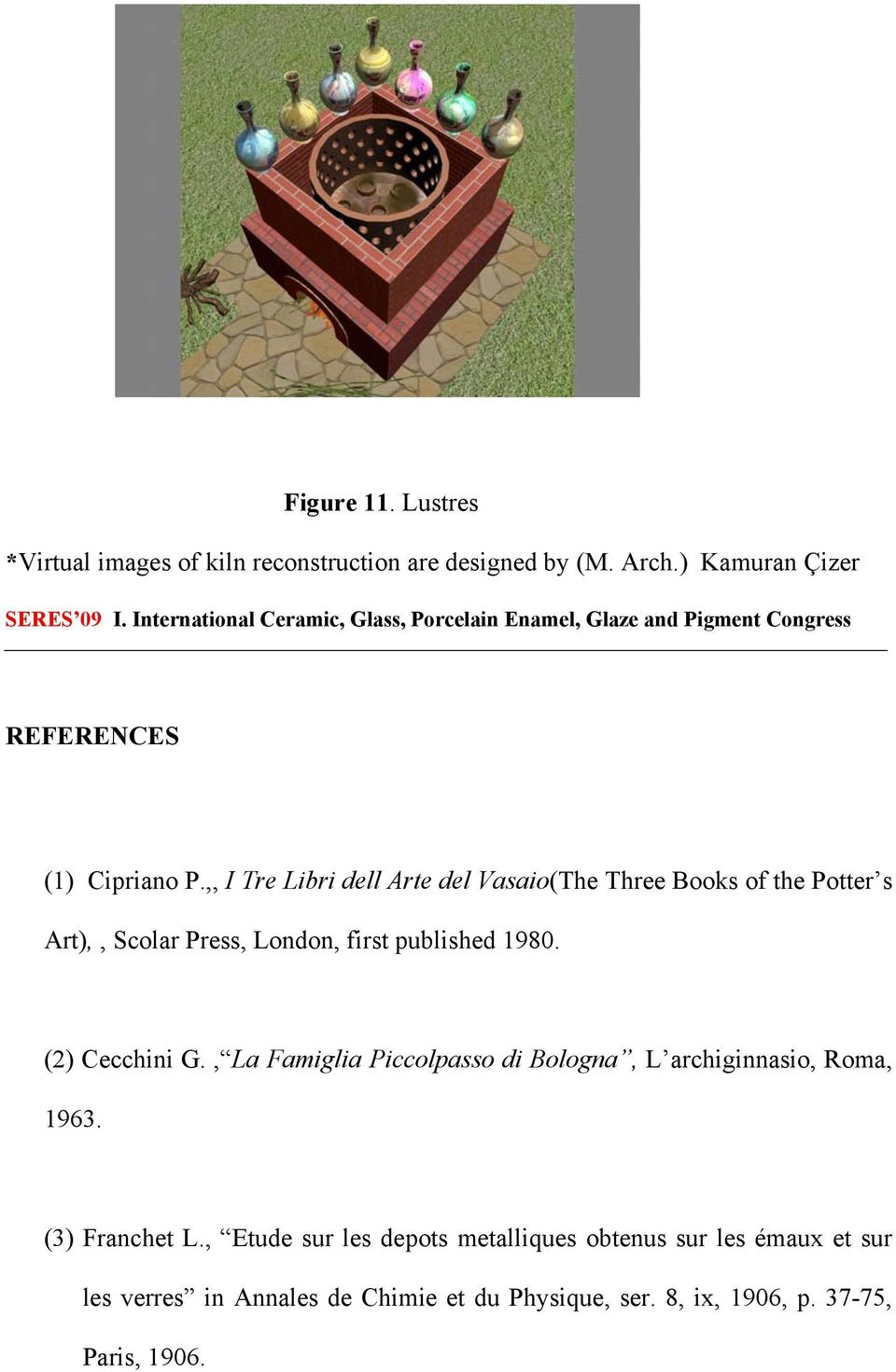 ,, I Tre Libri dell Arte del Vasaio(The Three Books of the Potter s Art),, Scolar Press, London, first published 1980. (2) Cecchini G.