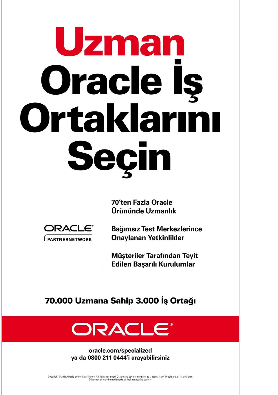 com/specialized ya da 0800 211 0444 i arayabilirsiniz Copyright 2011, Oracle and/or its affiliates. All rights reserved.