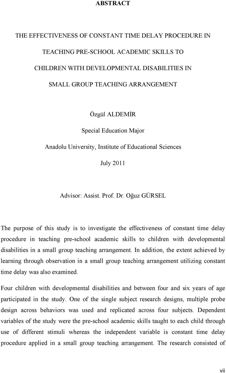 Oğuz GÜRSEL The purpose of this study is to investigate the effectiveness of constant time delay procedure in teaching pre-school academic skills to children with developmental disabilities in a
