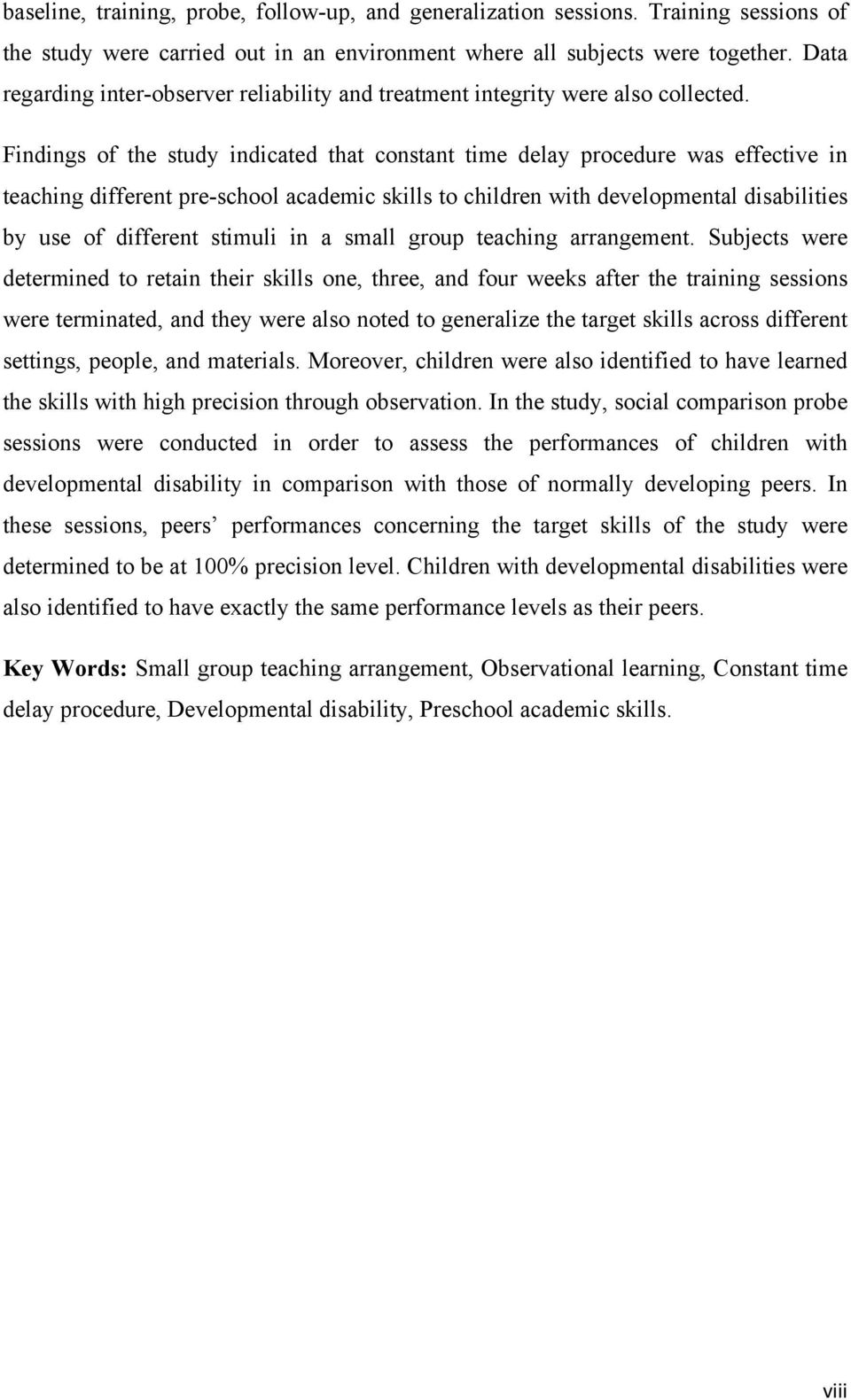 Findings of the study indicated that constant time delay procedure was effective in teaching different pre-school academic skills to children with developmental disabilities by use of different