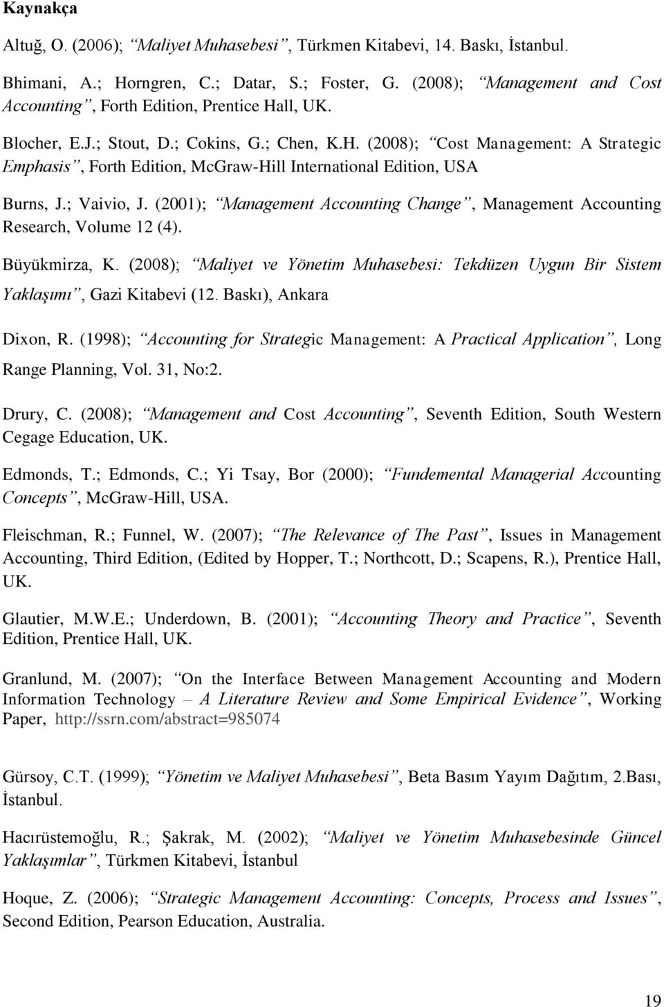 ; Vaivio, J. (2001); Management Accounting Change, Management Accounting Research, Volume 12 (4). Büyükmirza, K.