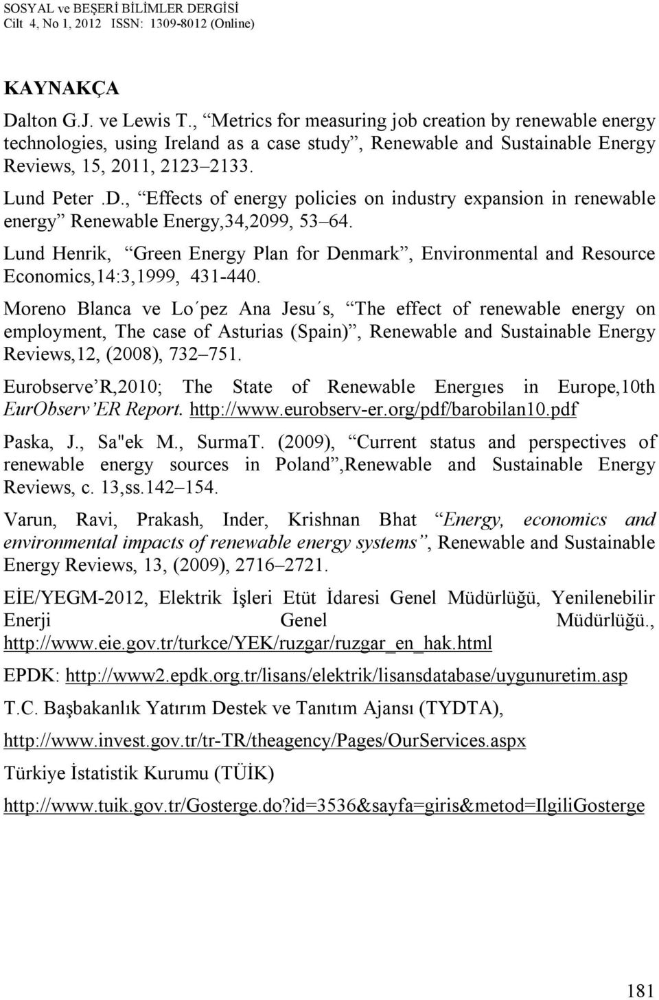 Lund Henrik, Green Energy Plan for Denmark, Environmental and Resource Economics,14:3,1999, 431-440.