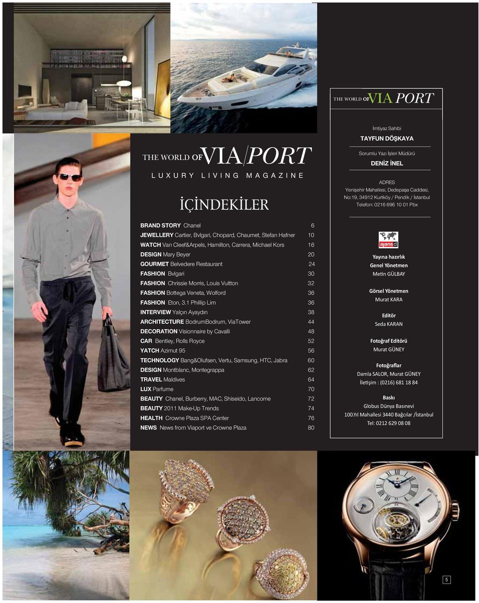 1 Phillip Lim 36 INTERVIEW Yalçın Ayaydın 38 ARCHITECTURE BodrumBodrum, ViaTower 44 DECORATION Visionnaire by Cavalli 48 CAR Bentley, Rolls Royce 52 YATCH Azimut 95 56 TECHNOLOGY Bang&Olufsen, Vertu,