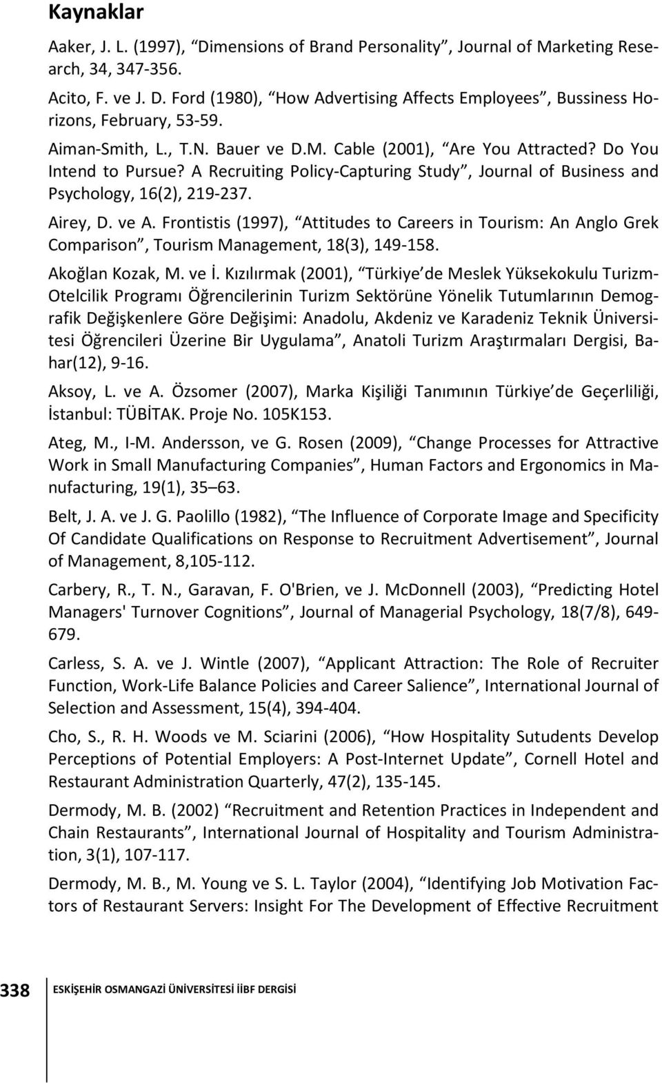 Frontistis (1997), Attitudes to Careers in Tourism: An Anglo Grek Comparison, Tourism Management, 18(3), 149-158. Akoğlan Kozak, M. ve İ.