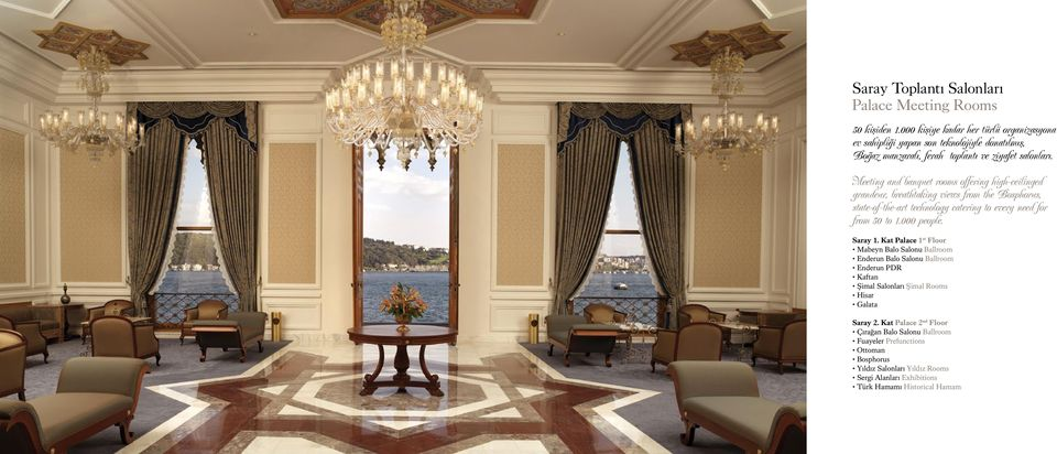 Meeting and banquet rooms offering highceilinged grandeur, breathtaking views from the Bosphorus, stateoftheart technology catering to every need for from 50 to 1.000 people.