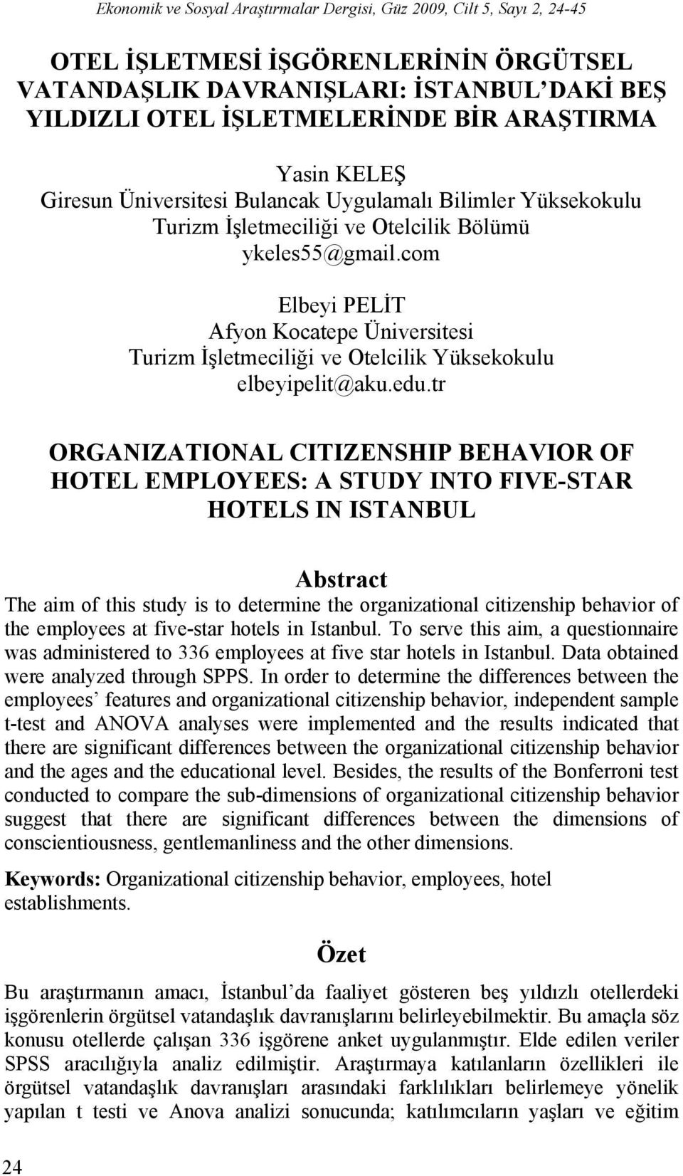 tr ORGANIZATIONAL CITIZENSHIP BEHAVIOR OF HOTEL EMPLOYEES: A STUDY INTO FIVE-STAR HOTELS IN ISTANBUL Abstract The aim of this study is to determine the organizational citizenship behavior of the