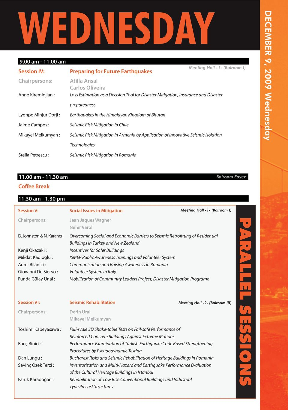 Mitigation, Insurance and Disaster preparedness Lyonpo Minjur Dorji : Earthquakes in the Himalayan Kingdom of Bhutan Jaime Campos : Seismic Risk Mitigation in Chile Mikayel Melkumyan : Seismic Risk