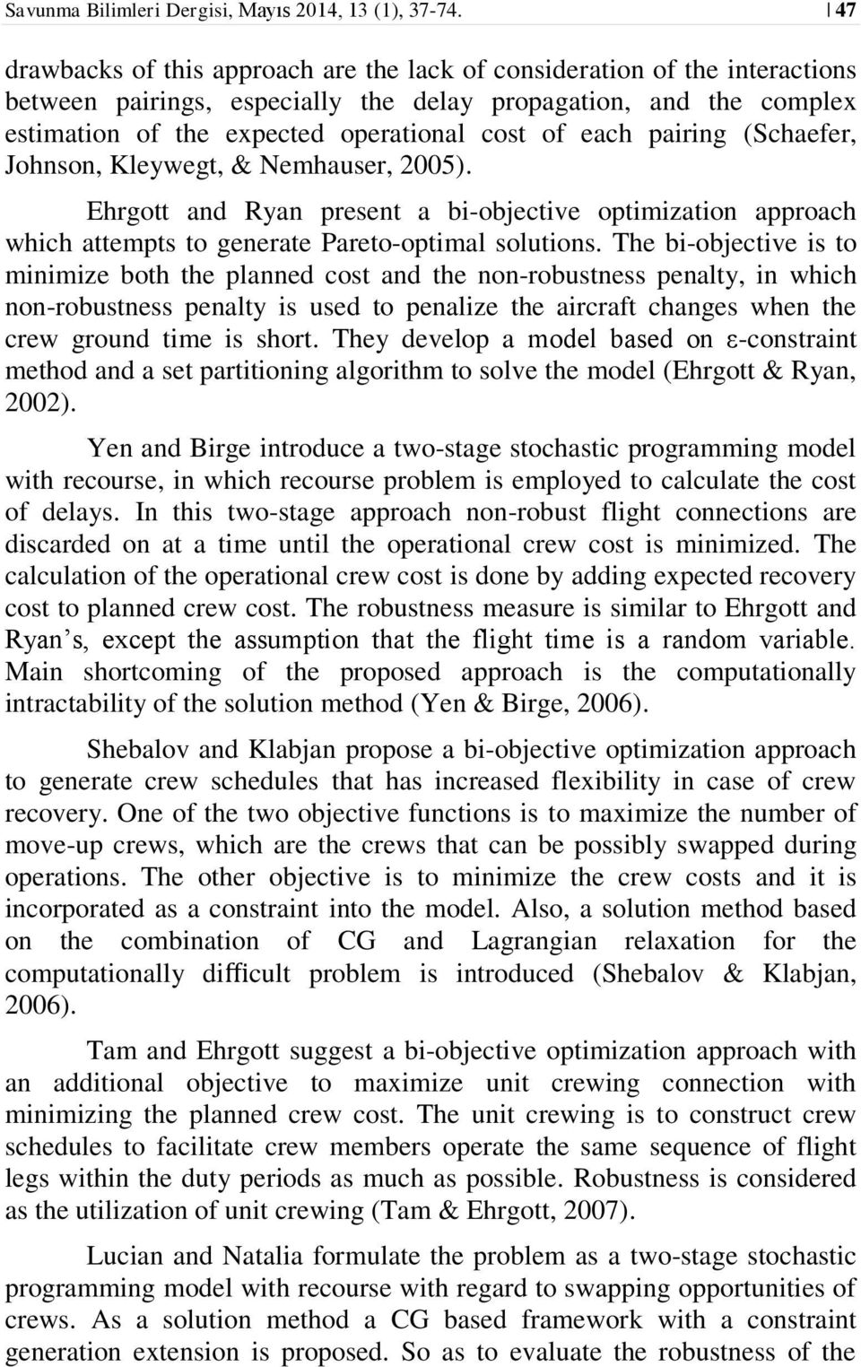 pairing (Schaefer, Johnson, Kleywegt, & Nemhauser, 2005). Ehrgott and Ryan present a bi-objective optimization approach which attempts to generate Pareto-optimal solutions.