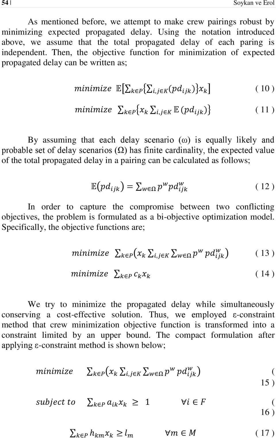 Then, the objective function for minimization of expected propagated delay can be written as; [ { } ] ( 10 ) { } ( 11 ) By assuming that each delay scenario (ω) is equally likely and probable set of