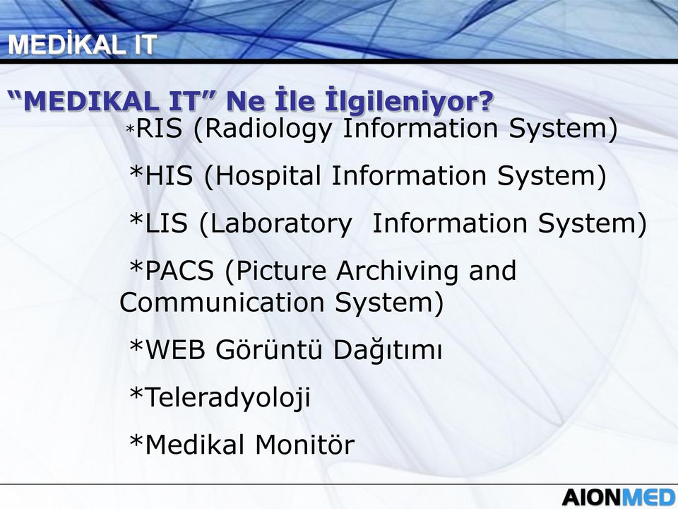System) *LIS (Laboratory Information System) *PACS (Picture