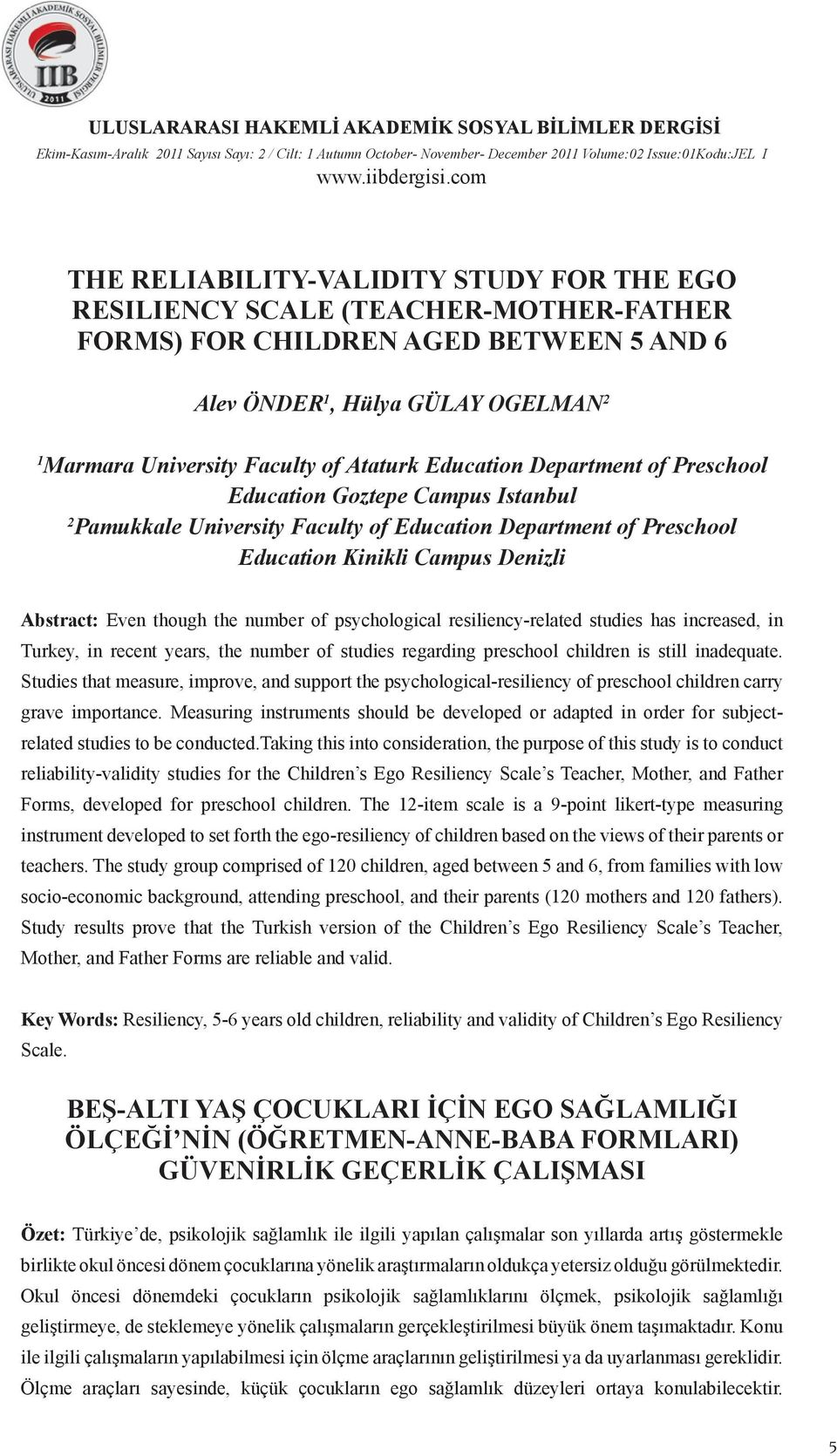 University Faculty of Education Department of Preschool Education Kinikli Campus Denizli Abstract: Even though the number of psychological resiliency-related studies has increased, in Turkey, in
