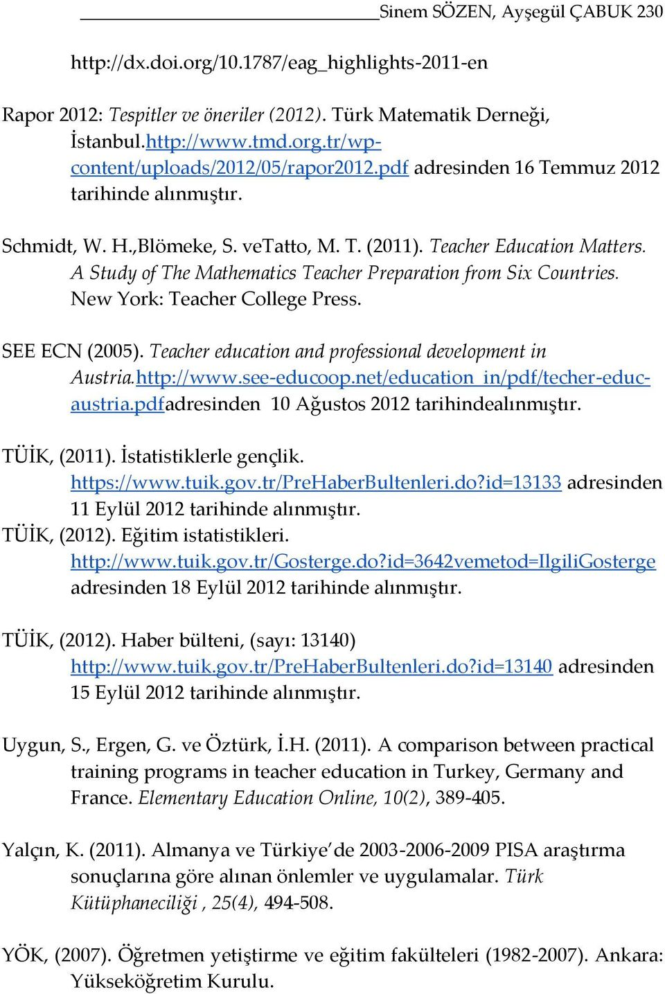 New York: Teacher College Press. SEE ECN (2005). Teacher education and professional development in Austria.http://www.see-educoop.net/education_in/pdf/techer-educaustria.