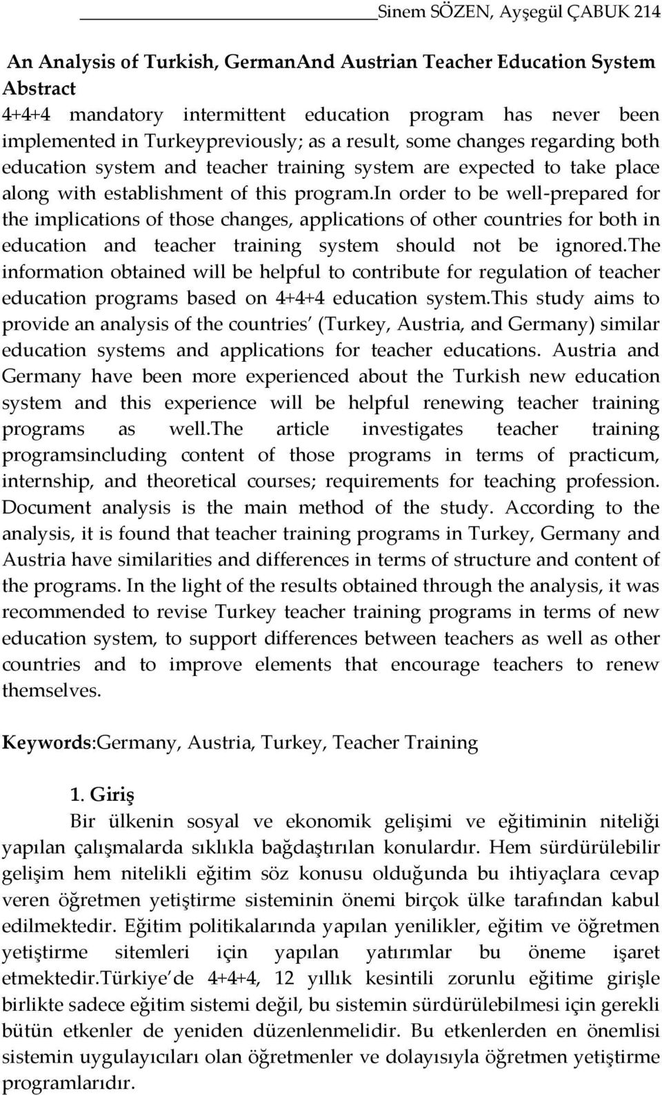 in order to be well-prepared for the implications of those changes, applications of other countries for both in education and teacher training system should not be ignored.