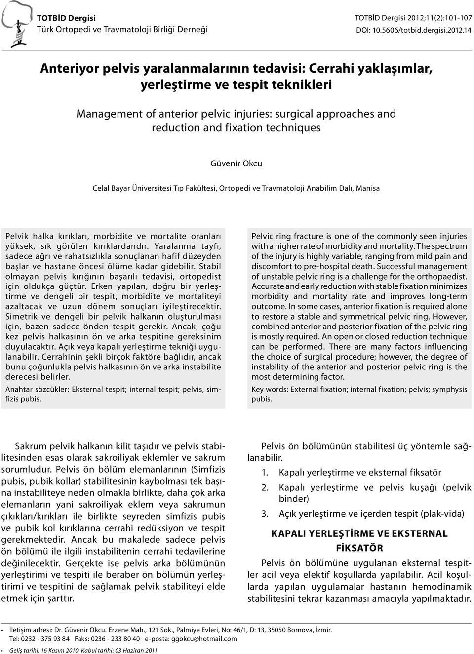 14 Anteriyor pelvis yaralanmalarının tedavisi: Cerrahi yaklaşımlar, yerleştirme ve tespit teknikleri Management of anterior pelvic injuries: surgical approaches and reduction and fixation techniques