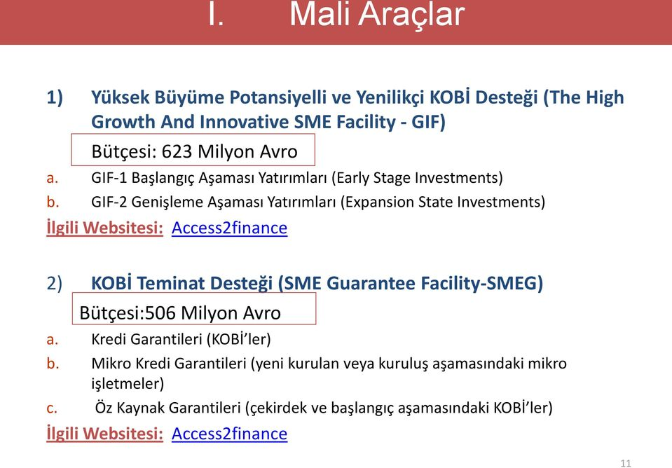GIF-2 Genişleme Aşaması Yatırımları (Expansion State Investments) İlgili Websitesi: Access2finance 2) KOBİ Teminat Desteği (SME Guarantee Facility-SMEG)