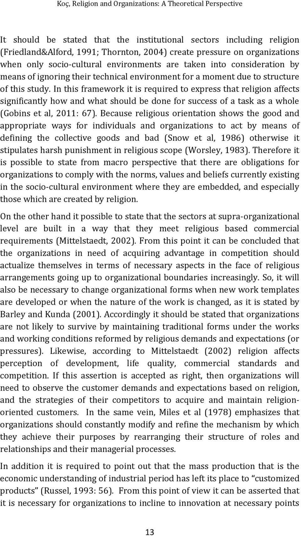 In this framework it is required to express that religion affects significantly how and what should be done for success of a task as a whole (Gobins et al, 2011: 67).