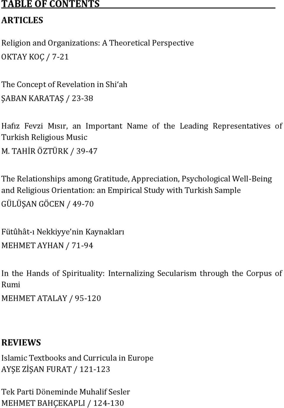 TAHİR ÖZTÜRK / 39-47 The Relationships among Gratitude, Appreciation, Psychological Well-Being and Religious Orientation: an Empirical Study with Turkish Sample GÜLÜŞAN GÖCEN / 49-70