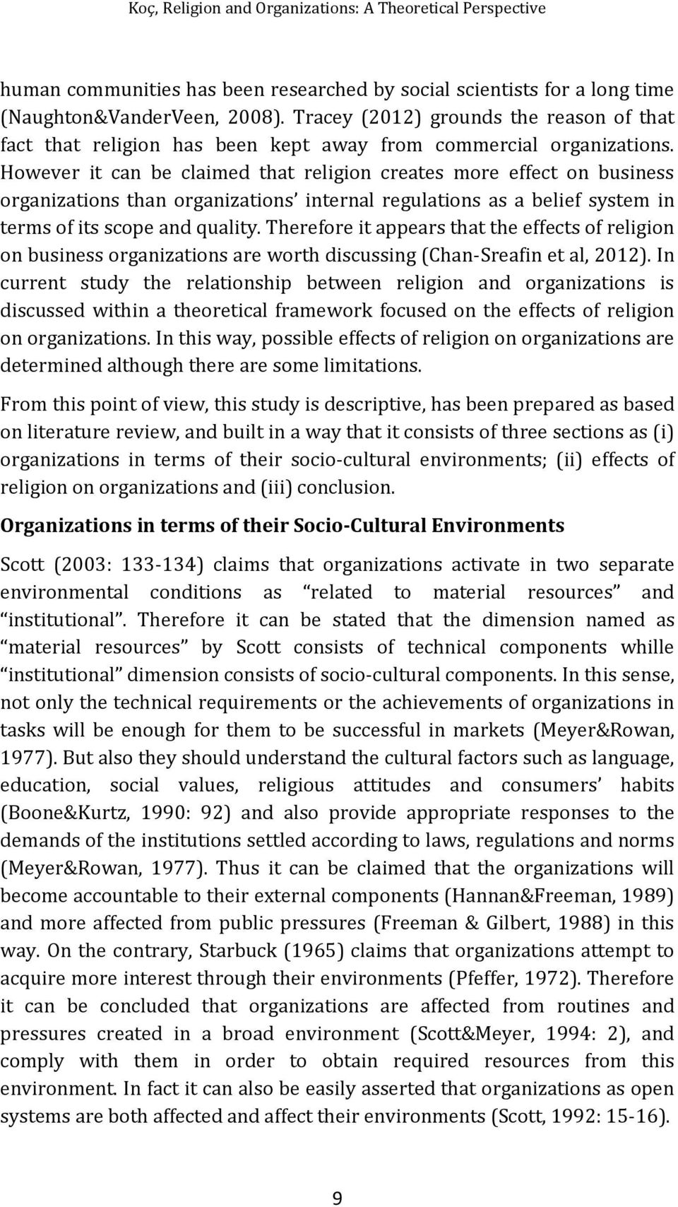 However it can be claimed that religion creates more effect on business organizations than organizations internal regulations as a belief system in terms of its scope and quality.