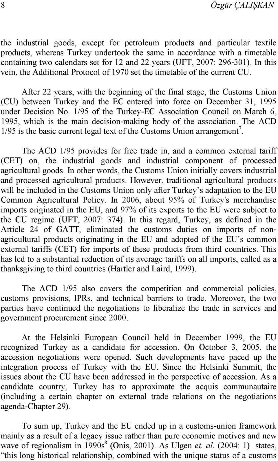 After 22 years, with the beginning of the final stage, the Customs Union (CU) between Turkey and the EC entered into force on December 31, 1995 under Decision No.