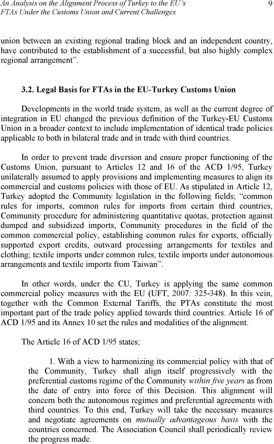 Legal Basis for FTAs in the EU-Turkey Customs Union Developments in the world trade system, as well as the current degree of integration in EU changed the previous definition of the Turkey-EU Customs