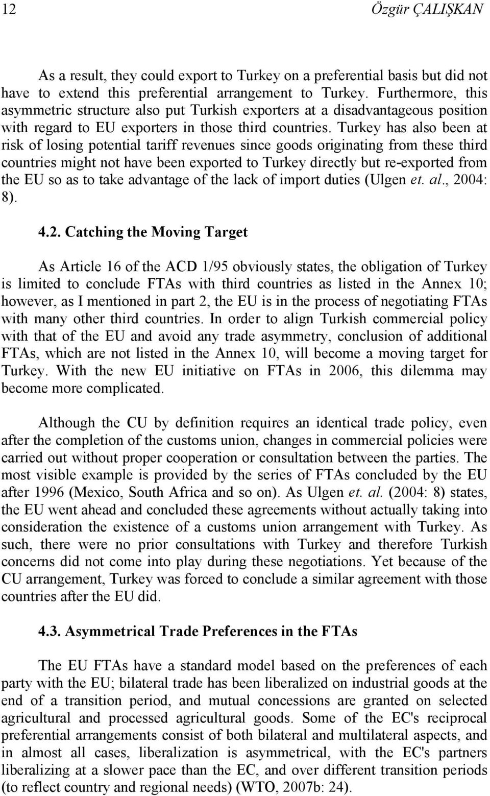 Turkey has also been at risk of losing potential tariff revenues since goods originating from these third countries might not have been exported to Turkey directly but re-exported from the EU so as