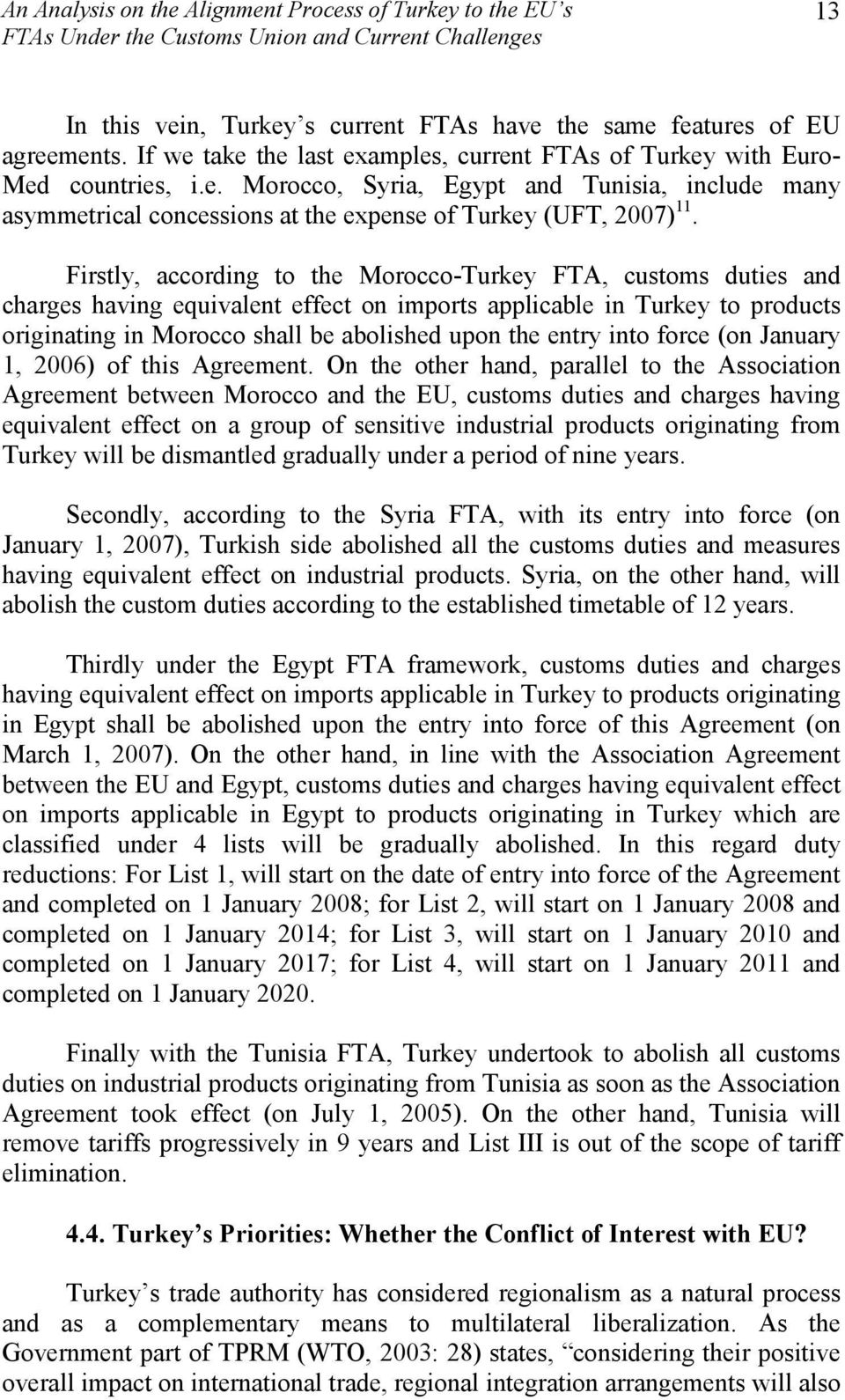 Firstly, according to the Morocco-Turkey FTA, customs duties and charges having equivalent effect on imports applicable in Turkey to products originating in Morocco shall be abolished upon the entry