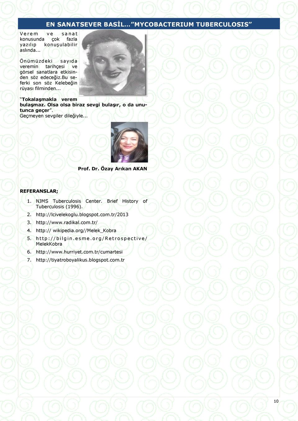 Olsa olsa biraz sevgi bulaşır, o da unutunca geçer. Geçmeyen sevgiler dileğiyle... Prof. Dr. Özay Arıkan AKAN REFERANSLAR; 1. NJMS Tuberculosis Center. Brief History of Tuberculosis (1996).