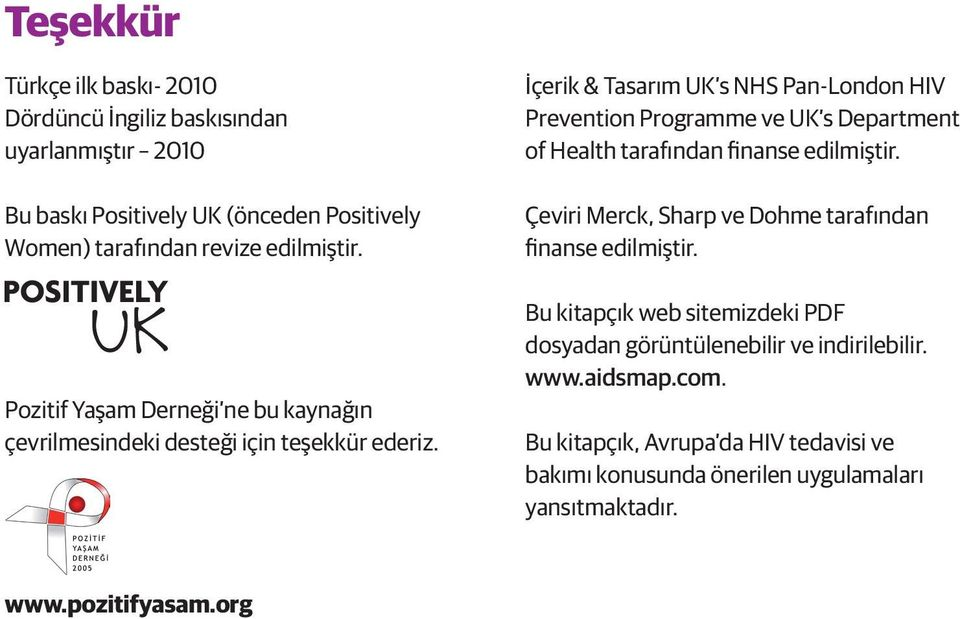 İçerik & Tasarım UK s NHS Pan-London HIV Prevention Programme ve UK s Department of Health tarafından finanse edilmiştir.