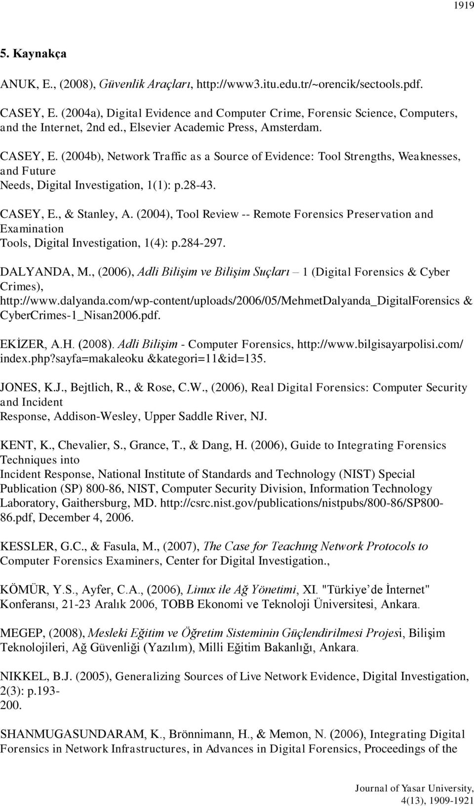(2004b), Network Traffic as a Source of Evidence: Tool Strengths, Weaknesses, and Future Needs, Digital Investigation, 1(1): p.28-43. CASEY, E., & Stanley, A.