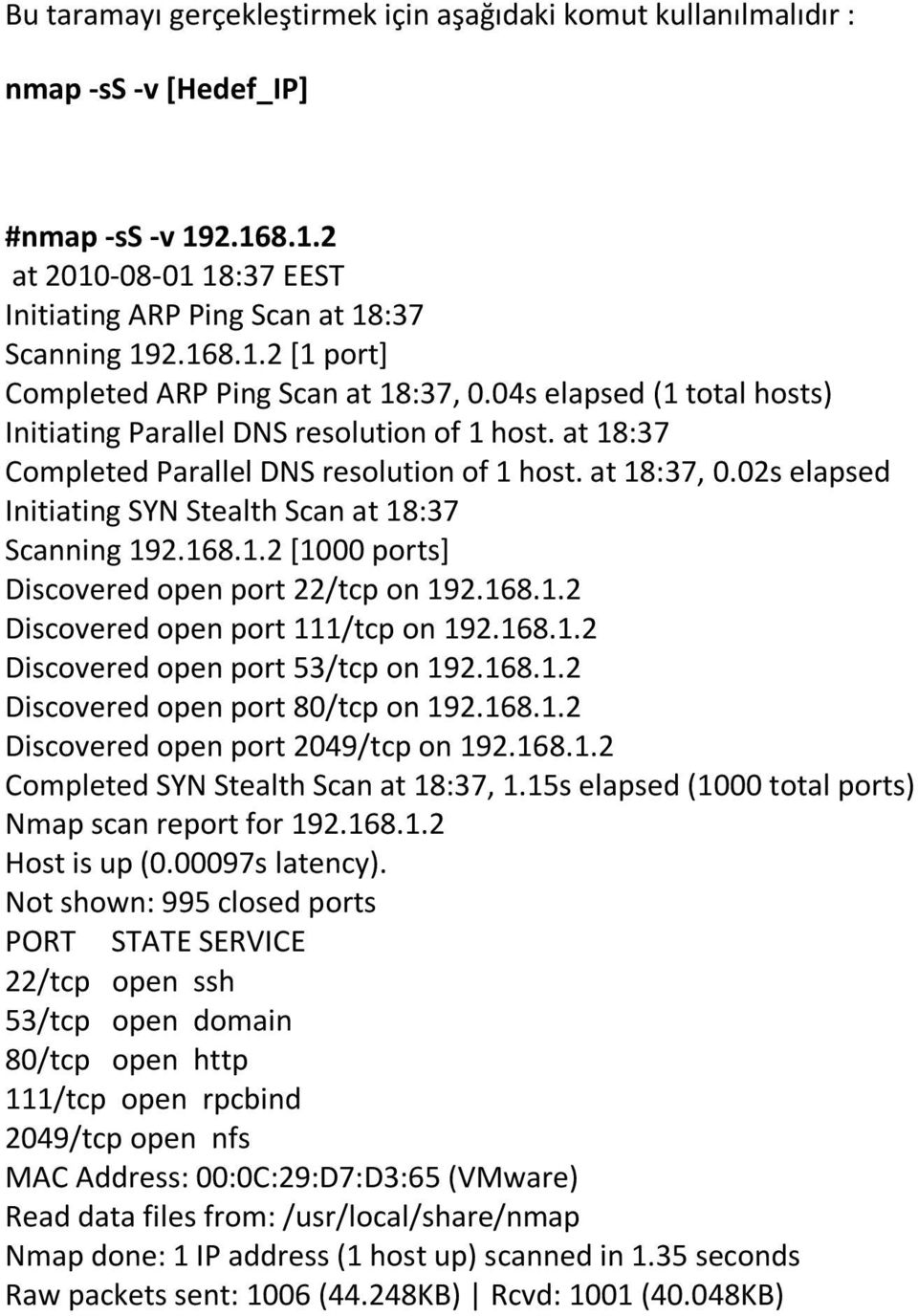 02s elapsed Initiating SYN Stealth Scan at 18:37 Scanning 192.168.1.2 [1000 ports] Discovered open port 22/tcp on 192.168.1.2 Discovered open port 111/tcp on 192.168.1.2 Discovered open port 53/tcp on 192.