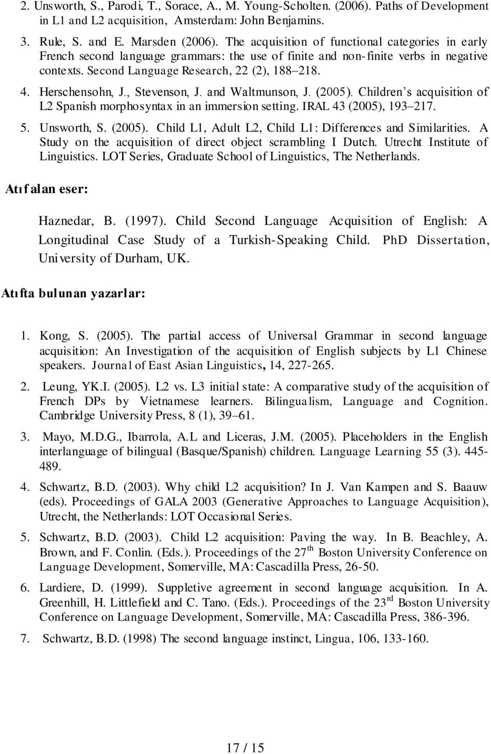 Herschensohn, J., Stevenson, J. and Waltmunson, J. (2005). Children s acquisition of L2 Spanish morphosyntax in an immersion setting. IRAL 43 (2005), 193 217. 5. Unsworth, S. (2005). Child L1, Adult L2, Child L1: Differences and Similarities.