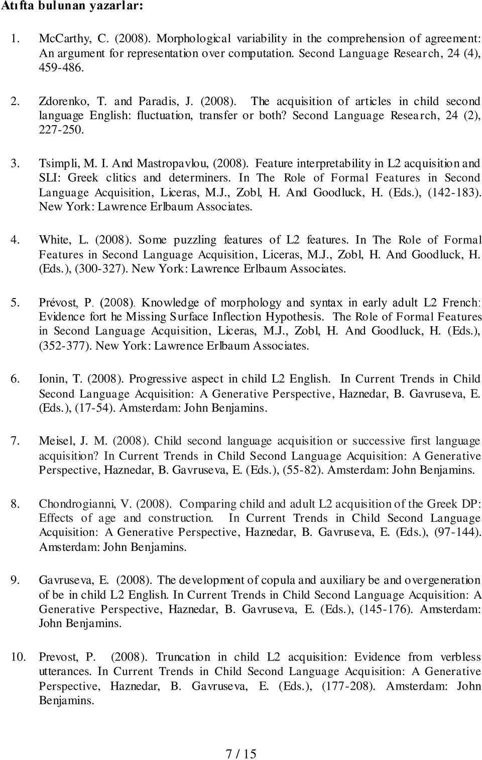 Second Language Research, 24 (2), 227-250. 3. Tsimpli, M. I. And Mastropavlou, (2008). Feature interpretability in L2 acquisition and SLI: Greek clitics and determiners.
