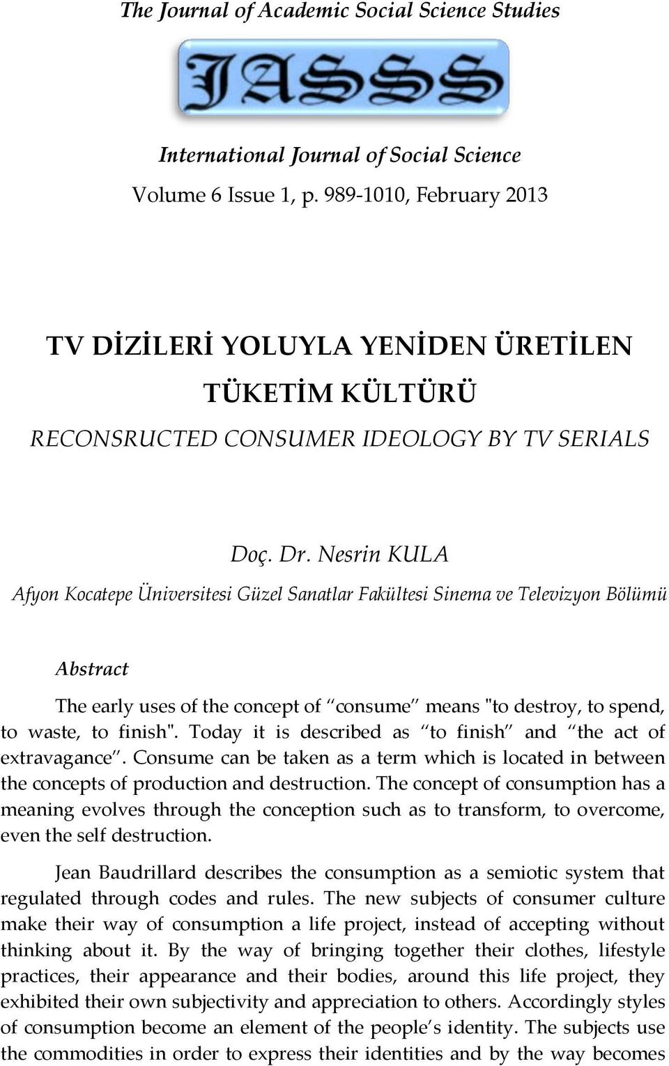"Nesrin KULA Afyon Kocatepe Üniversitesi Güzel Sanatlar Fakültesi Sinema ve Televizyon Bölümü Abstract The early uses of the concept of consume means ""to destroy, to spend, to waste, to finish""."