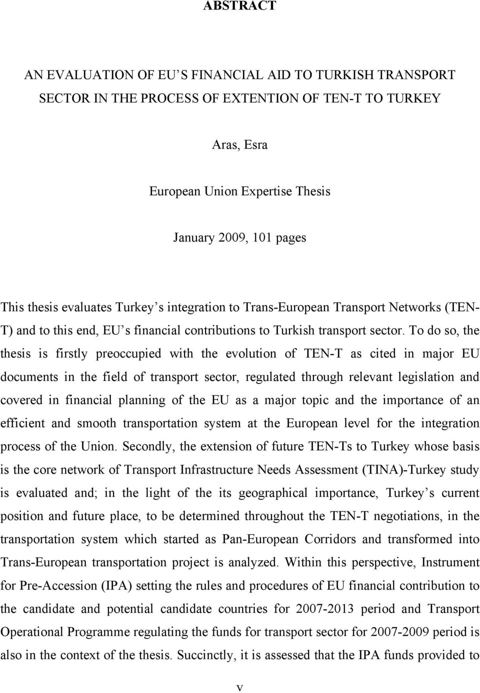 To do so, the thesis is firstly preoccupied with the evolution of TEN-T as cited in major EU documents in the field of transport sector, regulated through relevant legislation and covered in