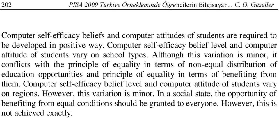 Although this variation is minor, it conflicts with the principle of equality in terms of non-equal distribution of education opportunities and principle of equality in terms of