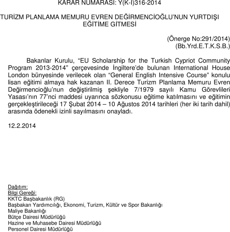 ) Bakanlar Kurulu, EU Scholarship for the Turkish Cypriot Community Program 2013-2014 çerçevesinde İngiltere de bulunan International House London bünyesinde verilecek olan General English Intensive