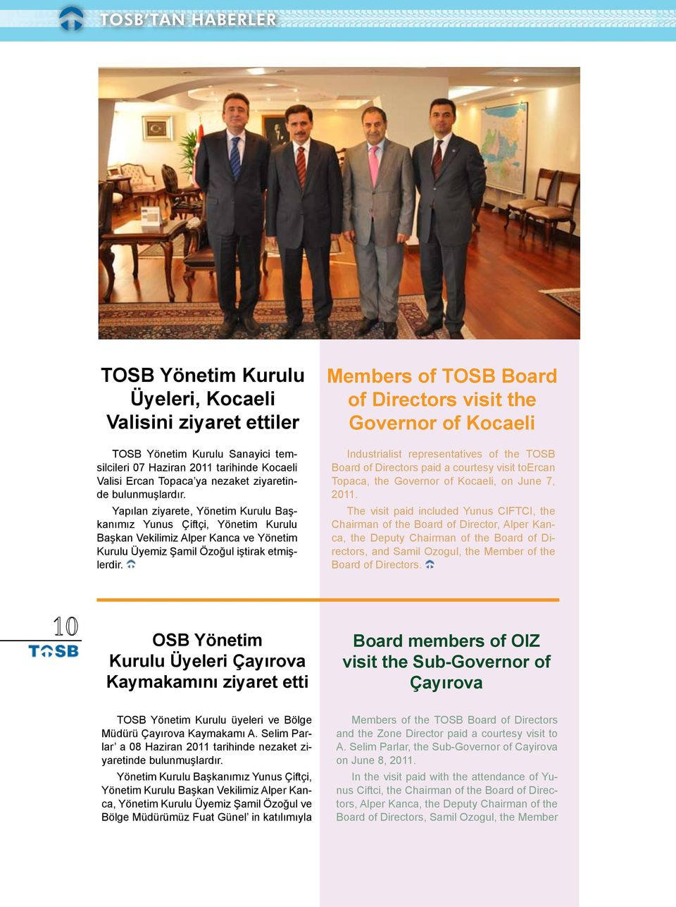 Members of TOSB Board of Directors visit the Governor of Kocaeli Industrialist representatives of the TOSB Board of Directors paid a courtesy visit toercan Topaca, the Governor of Kocaeli, on June 7,
