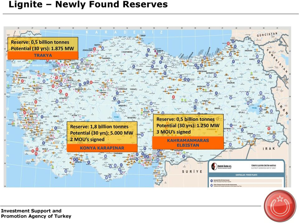 875 MW TRAKYA Reserve: 1,8 billion tonnes Potential (30 yrs): 5.
