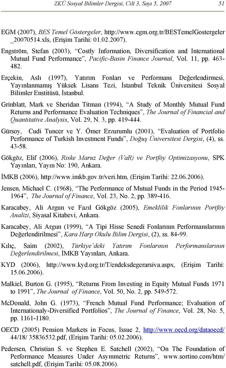Engström, Stefan (2003), Costly Information, Diversification and International Mutual Fund Performance, Pacific-Basin Finance Journal, Vol. 11, pp. 463-482.
