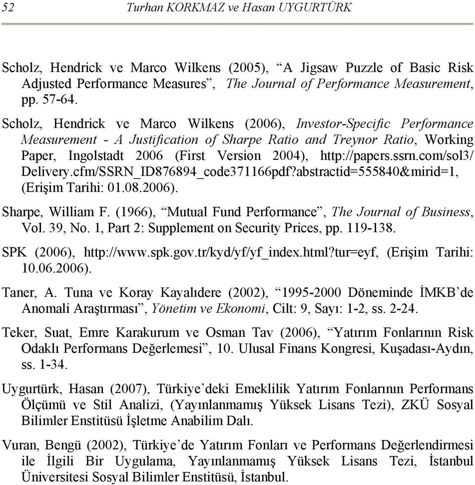 http://papers.ssrn.com/sol3/ Delivery.cfm/SSRN_ID876894_code371166pdf?abstractid=555840&mirid=1, (Erişim Tarihi: 01.08.2006). Sharpe, William F.