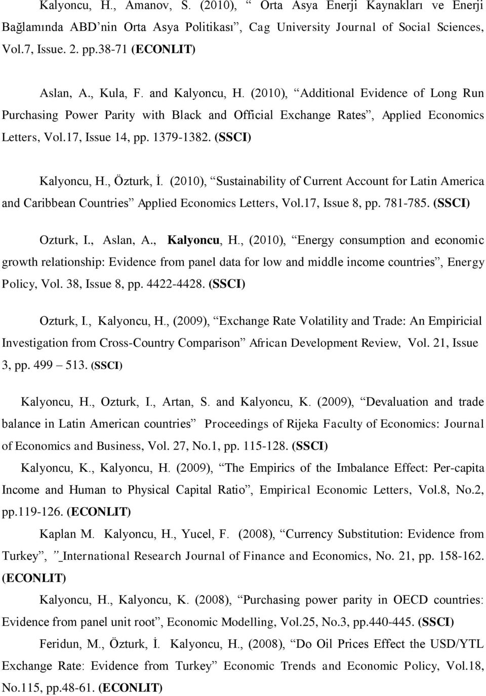, Özturk, İ. (2010), Sustainability of Current Account for Latin America and Caribbean Countries Applied Economics Letters, Vol.17, Issue 8, pp. 781-785. (SSCI) Ozturk, I., Aslan, A., Kalyoncu, H.